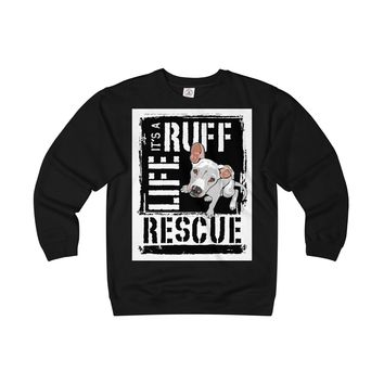 It's a Ruff Life Rescue Sweatshirt