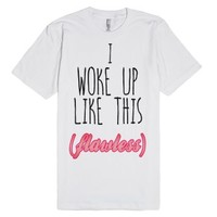 I Woke Up Like This-Unisex White T-Shirt