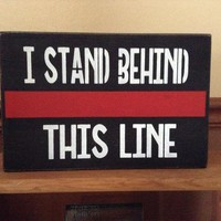 Firefighter Gift, Thin Red Line Wood Sign, Firefighter Family Gift, Firefighter Supporter, Gifts For Firemen, I Stand Behind This Line