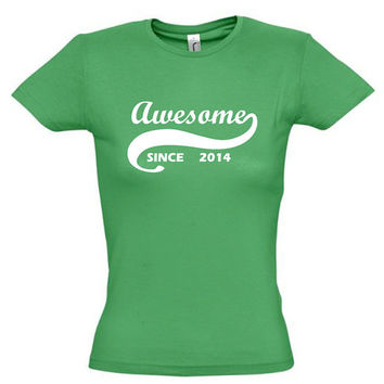 Awesome since 2014 (Any Year)gift ideas,humor shirts,humor tees,birthday gift,gift for sister,awesome shirt,boyfriend shirt,cotton shirt
