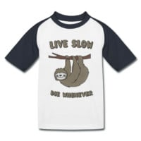 Tee shirt Funny & Cute Sloth Live Slow Die Whenever Slogan | Spreadshirt