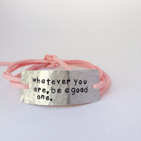 """Inspirational quote bracelet, """"whatever you are, be a good one"""" hand stamped, wrap bracelet, graduation gift, christmas gift, gift idea"""