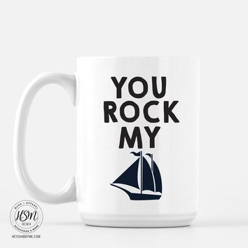 You Rock My Boat - Mug