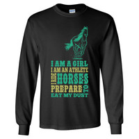 I Am A Girl I Am An Athlete I Ride Horses Prepare To Eat My Dust - Long Sleeve T-Shirt