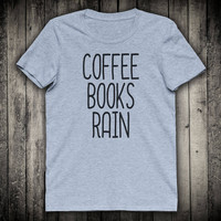 Coffee Books Rain Caffeine Addict Slogan Tee Bookworm Reader Novel Shirt Weekend Tumblr Fashion Clothing