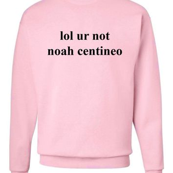 lol ur not noah centineo Crew Neck Sweatshirt
