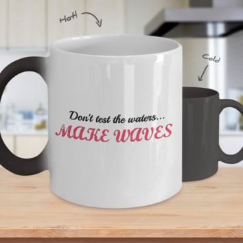Don't Test Waters... Make Waves - Funny Color Changing Coffee Mug