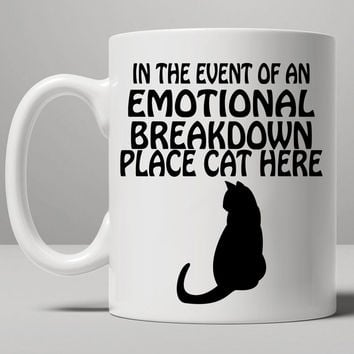In The Event Of An Emotional Breakdown Place Cat Here Mug, Tea Mug, Coffee Mug