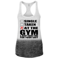 Single, Taken, At the gym and don't have time for your shit Ombre Burnout Racerback Tank - Great For Gym - Great Motivation