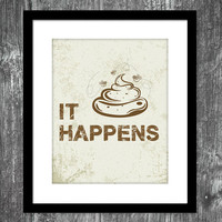 Shit happens  8 x 10 Print  Sarcasm Humor art  by DarkAndTwisted