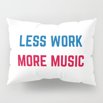 LESS WORK MORE MUSIC Pillow Sham by Love from Sophie