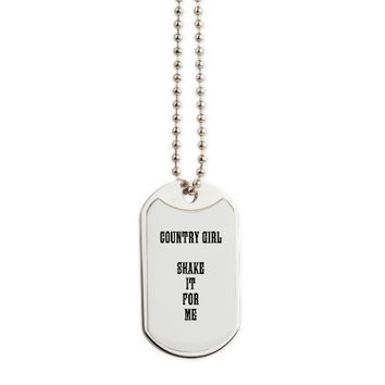 COUNTRY GIRL SHAKE IT FOR ME Dog Tags