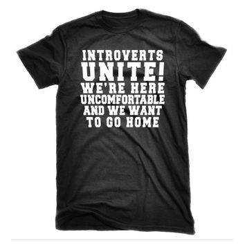 Introverts Unite! We're Here, Uncomfortable, and We Want To Go Home. | Sarcastic Quote Shirt, Funny Girl Tees