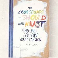 The Crossroads Of Should And Must: Find And Follow Your Passion By Elle Luna- Assorted One