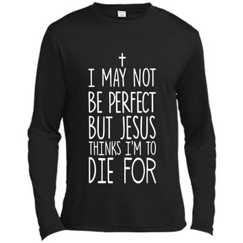 I May Not Be Perfect But Jesus Thinks I'm to Die for T-shirt cool shirt