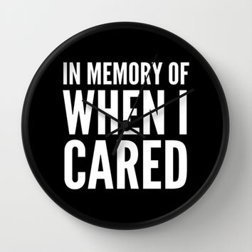 IN MEMORY OF WHEN I CARED (Black & White) Wall Clock by CreativeAngel | Society6