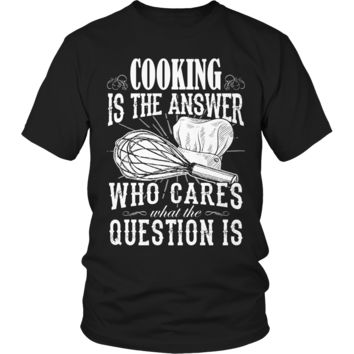 Limited Edition - Cooking is The Answer who care what the Question is
