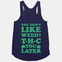 You Don't Like Weed? THC You Later