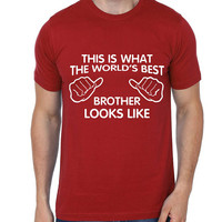 This is what the World's Best Brother looks like-Round Neck Men Tees 100% Cotton T-shirt | Best Brother T-shirt