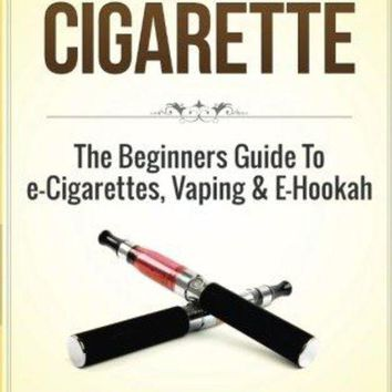 VONW3Q Electronic Cigarette: The Beginners Guide To e-Cigarettes, Vaping & E-Hookah