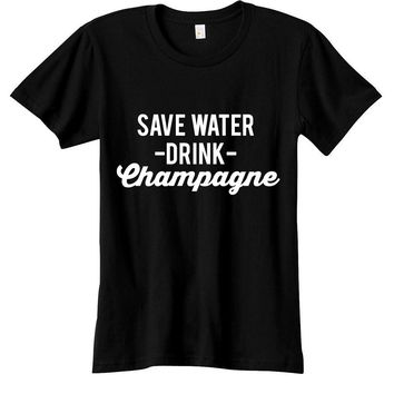Save Water Drink Champagne Womens Graphic Tee