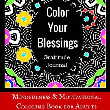 Color Your Blessings - Gratitude Journal: Mindfulness & Motivational Coloring Book for Adults