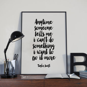 "PRINTABLE""Anytime Someone Tells Me I Can't Do Something, I Want To Do it More""Taylor Swift Quote Instant,best words,gift idea,home decor"