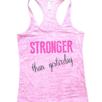 Stronger Than Yesterday Burnout Tank Top By BurnoutTankTops.com - 768