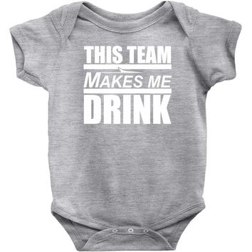 this team makes me drink Baby Onesuit
