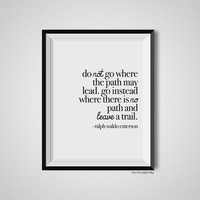 Do Not Go Where The Path May Lead, Ralph Waldo Emerson, Quote Print, Quotation Print, Black & White, Art Poster, Modern Poster, Art Print