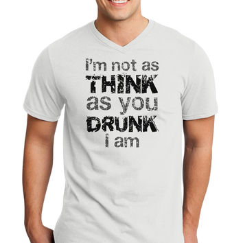 I'm not as THINK as you DRUNK I am Adult V-Neck T-shirt
