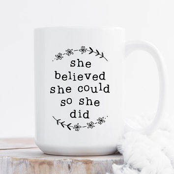 She Believed She Could So She Did - Coffee Mug, Quote Mug, 11 or 15 Ounce, Cute Coffee Mug, Gift For Her, Inspirational Quote, Floral Mug