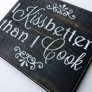 "Hand Painted Wooden Kitchen Sign: "" I kiss better than I cook"""