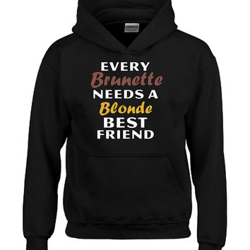 Every Brunette Needs A Blonde Best Friend - Hoodie