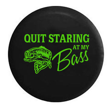 Quit Staring at My Bass Fishing  Jeep RV Camper Spare Tire Cover