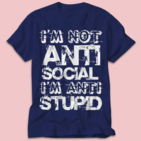 I am not anti social tshirt I am anti stupid shirt best social tshirt