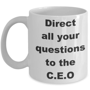 C.E.O - Direct all your questions to the C.E.O - White Porcelain Coffee Cup,Premium 11 oz Funny Mugs White coffee cup Gifts Ideas