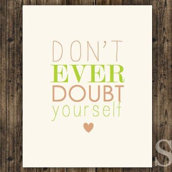 Don't Ever Doubt Yourself - Inspirational Print, Wall Art, Typography, Poster - 8x10