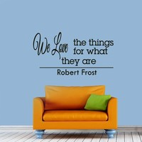 Wall Decals Quotes Robert Frost We Love The Things For What They Are Decal Lettering Stickers Home Decor Art Mural Z787