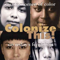 Colonize This!: Young Women of Color on Today's Feminism (Live Girls Series)