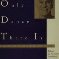 Only Dance There Is: Talks Given at the Menninger Foundation, Topeka, Kansas, 1970, and at Spring Grove Hospital, Spring Grove, Maryland, 1972