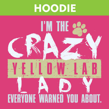 Crazy Yellow Lab Lady - HOODIE