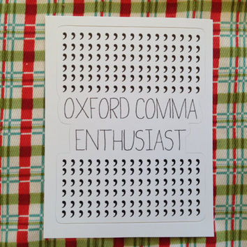 Vinyl Sticker - Oxford Comma Enthusiast, Grammar Police, Writer, Writing, Editor, Editing, Reading, Book, Geek, Nerd, Vampire Weekend Laptop