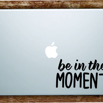 Be in the Moment Laptop Apple Macbook Quote Wall Decal Sticker Art Vinyl Beautiful Inspirational Cute Adventure