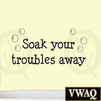 Soak Your Troubles Away Wall Decal Bathroom Vinyl Quotes Wall Art Home Decor ...