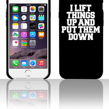 I Lift Things Up 5 5s 6 6plus phone cases