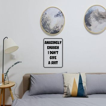 Amazingly Enough I don't give a shit Sign Vinyl Wall Decal - Removable (Indoor)