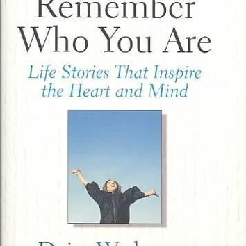 Remember Who You Are: Life Stories That Inspire the Heart and the Mind