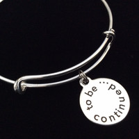 To be Continued...Expandable Charm Bracelet Adjustable Silver Wire Bangle Inspirational Meaningful Trendy