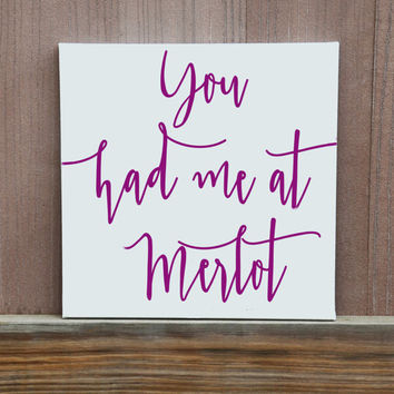 You Had Me At Merlot Hand Painted Quote Canvas, Multiple Sizes Available,Handmade, Custom Color,Wine Enthusiast, Gift for Significant Other